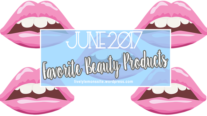 June Favorites: Beauty Products