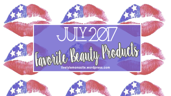 July Favorites: Beauty Products