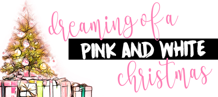 Dreaming of a Pink and White Christmas